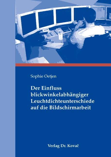 Der Einfluss blickwinkelabhängiger Leuchtdichteunterschiede auf die Bildschirmarbeit | Oetjen, 2008 | Buch (Cover)