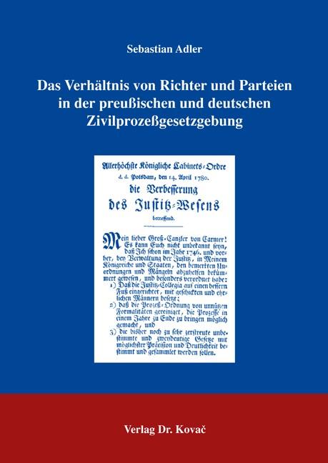 Abbildung von Adler | Das Verhältnis von Richter und Parteien in der preußischen und deutschen Zivilprozeßgesetzgebung | 2006