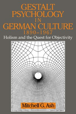 Abbildung von Ash | Gestalt Psychology in German Culture, 1890-1967 | 1998 | Holism and the Quest for Objec...