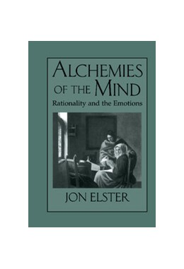 Abbildung von Elster | Alchemies of the Mind | 1999 | Rationality and the Emotions