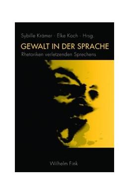 Abbildung von Krämer / Koch | Gewalt in der Sprache | 1. Aufl. 2010 | 2010 | Rhetoriken verletzenden Sprech...