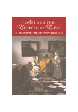 Abbildung von Nevitt Jr | Art and the Culture of Love in Seventeenth-Century Holland | 2003