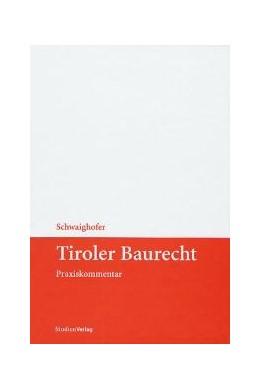 Abbildung von Ra Ddr. Schwaighofer   Tiroler Baurecht   2. Auflage   2018   beck-shop.de