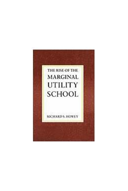 Abbildung von Howey | The Rise of the Marginal Utility School, 1870-1889 | 1989