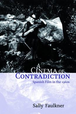 Abbildung von Faulkner | A Cinema of Contradiction | 2006 | Spanish Film in the 1960s