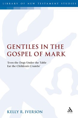 Abbildung von Iverson | GENTILES IN THE GOSPEL OF MARK | 2007 | 'Even the Dogs Under the Table... | No: 339