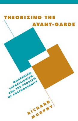 Abbildung von Murphy | Theorizing the Avant-Garde | 1999 | Modernism, Expressionism, and ... | 32