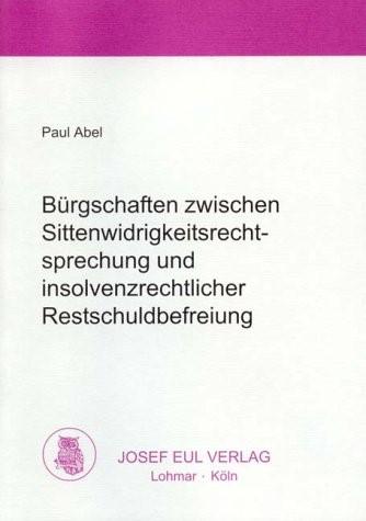 Bürgschaften zwischen Sittenwidrigkeitsrechtsprechung und insolvenzrechtlicher Restschuldbefreiung | Abel, 2002 | Buch (Cover)