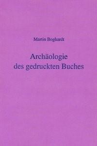 Abbildung von Boghardt / Needham   Archäologie des gedruckten Buches   2008