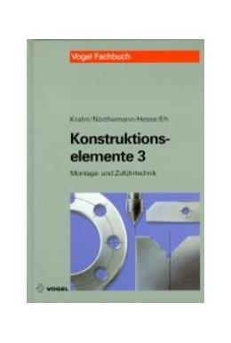 Abbildung von Krahn / Nörthemann / Hesse | Konstruktionselemente 3 | 1999 | Beispielsammlung für die Monta...
