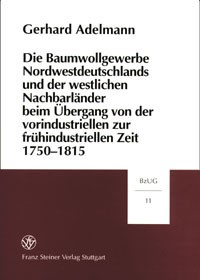Die Baumwollgewerbe Nordwestdeutschlands und der westlichen Nachbarländer beim Übergang von der vorindustriellen zur frühindustriellen Zeit 1750-1815 | Adelmann, 2001 | Buch (Cover)