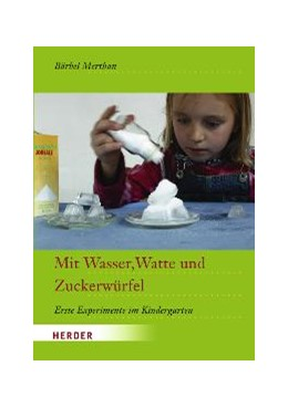 Abbildung von Merthan | Mit Wasser, Watte und Zuckerwürfel | 2009 | Erste Experimente im Kindergar...