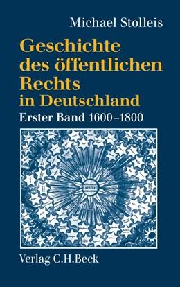 Abbildung von Stolleis, Michael | Geschichte des öffentlichen Rechts in Deutschland Band 1: Reichspublizistik und Policeywissenschaft 1600 bis 1800 | 2., ergänzte Auflage | 2012