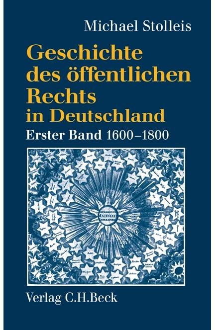 Cover: Michael Stolleis, Geschichte des öffentlichen Rechts in Deutschland Band 1: Reichspublizistik und Policeywissenschaft 1600 bis 1800
