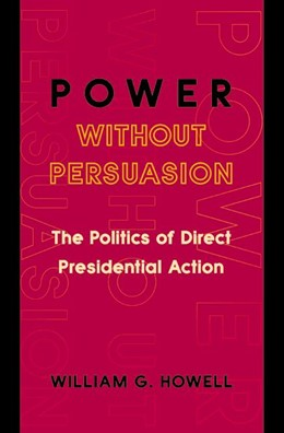 Abbildung von Howell | Power without Persuasion | 2003 | The Politics of Direct Preside...
