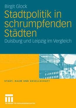 Abbildung von Glock | Stadtpolitik in schrumpfenden Städten | 2006 | Duisburg und Leipzig im Vergle... | 23