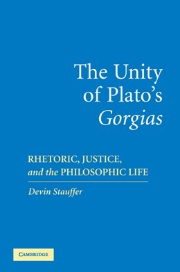 Abbildung von Stauffer | The Unity of Plato's 'Gorgias' | 2006 | Rhetoric, Justice, and the Phi...
