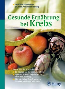 Abbildung von Kretschmer / Herzog | Gesunde Ernährung bei Krebs | 14., völlig neu bearb. Aufl. | 2007 | Essen, was Ihr Körper braucht:...