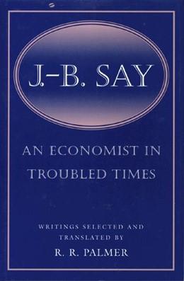 Abbildung von J. B. Say | 1997 | An Economist in Troubled Times