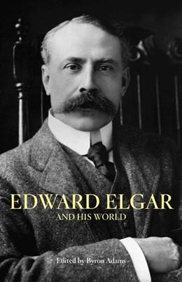 Abbildung von Adams   Edward Elgar and His World   2007