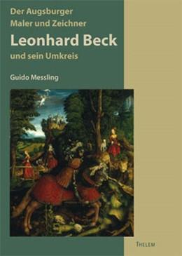 Abbildung von Messling | Der Augsburger Maler und Zeichner Leonhard Beck (um 1480-1542) | 2006 | Studien zur Augsburger Malerei...