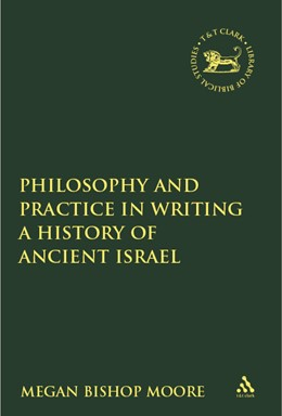 Abbildung von Moore | Philosophy and Practice in Writing a History of Ancient Israel | 2009 | 435
