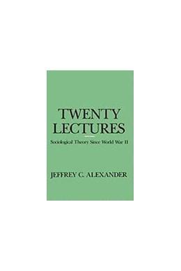 Abbildung von Alexander | Twenty Lectures | 1988 | Sociological Theory Since Worl...