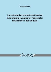 Lernstrategien zur automatisierten Anwendung künstlicher neuronaler Netzwerke in der Medizin | Linder, 2006 | Buch (Cover)