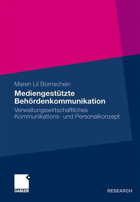 Mediengestützte Behördenkommunikation   Bornschein   Mit einem Geleitwort von Prof. Dr. Dr. Gerhard E. Ortner, 2010   Buch (Cover)