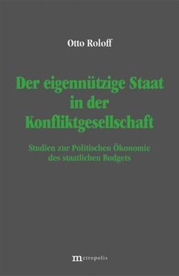 Abbildung von Roloff | Der eigennützige Staat in der Konfliktgesellschaft | 1. Auflage | | beck-shop.de