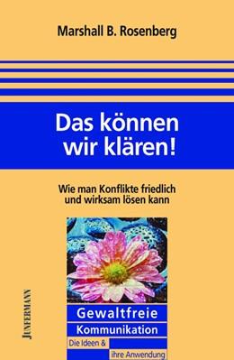 Abbildung von Rosenberg | Das können wir klären! | 2007 | Wie man Konflikte friedlich un...