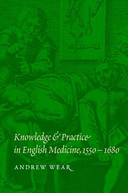 Abbildung von Wear | Knowledge and Practice in English Medicine, 1550–1680 | 2000