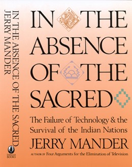 Abbildung von Mander | In the Absence of the Sacred | 1992 | The Failure of Technology and ...