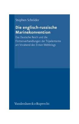 Abbildung von Schröder | Die englisch-russische Marinekonvention | 2006 | Das Deutsche Reich und die Flo... | Band 076