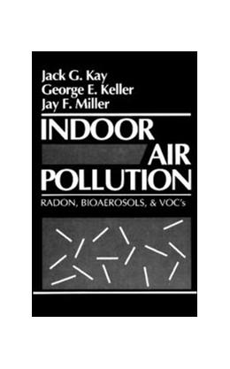 Abbildung von Kay / Keller / Miller   Indoor Air Pollution   1991   Radon, Bioaerosols, and VOCs