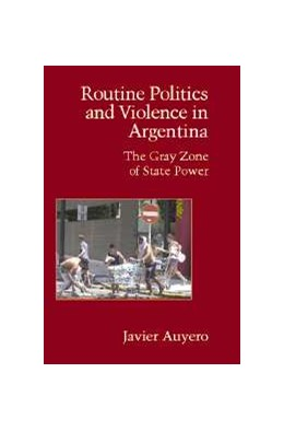 Abbildung von Auyero | Routine Politics and Violence in Argentina | 2007 | The Gray Zone of State Power