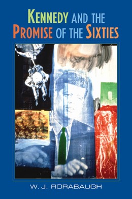 Abbildung von Rorabaugh | Kennedy and the Promise of the Sixties | 2004