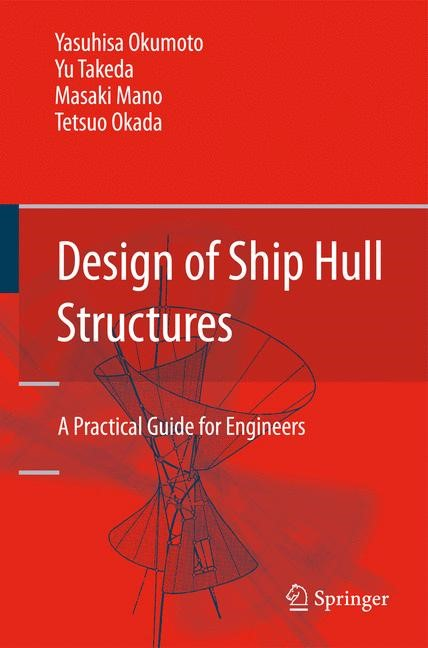 Design of Ship Hull Structures | Okumoto / Takeda / Mano | xviii, 578 pgs. with 506 figs., 2009 | Buch (Cover)