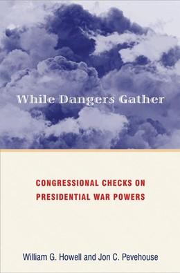 Abbildung von Howell / Pevehouse   While Dangers Gather   2007   Congressional Checks on Presid...