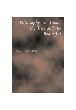 Abbildung von O'Hear | Philosophy, the Good, the True and the Beautiful | 2000 | 47