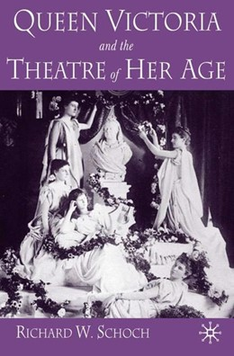 Abbildung von Schoch | Queen Victoria and the Theatre of Her Age | 2004 | 2004