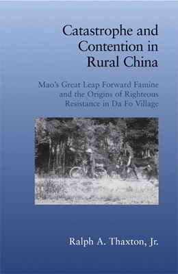 Abbildung von Thaxton, Jr | Catastrophe and Contention in Rural China | 2008 | Mao's Great Leap Forward Famin...