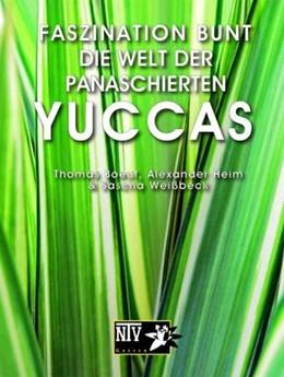 Abbildung von Boeuf / Heim / Weißbeck | Faszination bunt - Die Welt der panaschierten Yuccas | 2010
