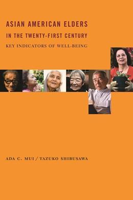 Abbildung von Mui / Shibusawa   Asian American Elders in the Twenty-first Century   2008   Key Indicators of Well-Being