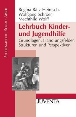 Abbildung von Rätz-Heinisch / Schröer / Wolff | Lehrbuch Kinder- und Jugendhilfe | 2009 | Grundlagen, Handlungsfelder, S...