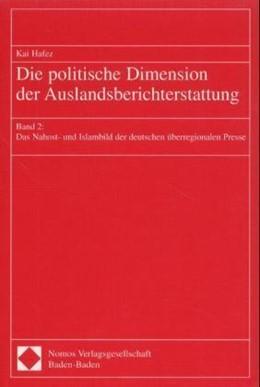 Abbildung von Die politische Dimension der Auslandsberichterstattung | 2002 | Band 2: Das Nahost- und Islamb...