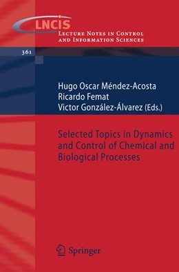 Abbildung von Méndez-Acosta / Femat / González-Álvarez | Selected Topics in Dynamics and Control of Chemical and Biological Processes | 2007 | 361