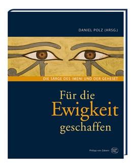 Abbildung von Polz | Für die Ewigkeit geschaffen | 2007 | Die Särge des Imeni und der Ge...