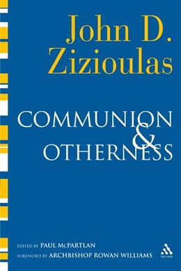 Abbildung von Zizioulas | COMMUNION AND OTHERNESS | 2006 | Further Studies in Personhood ...