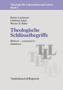 Abbildung von Adam / Lachmann / Ritter | Theologische Schlüsselbegriffe | 4. Auflage 2012 | 2012 | Biblisch – systematisch – dida... | Band 001